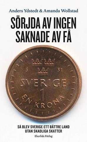 Sörjda av ingen – saknade av få. Så blev Sverige ett bättre land utan skadliga skatter